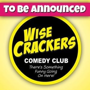 To Be Annouced | Wise Crackers Comedy Club | There's something funny going on here!
